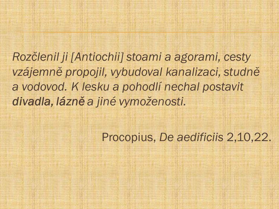 Rozčlenil ji [Antiochii] stoami a agorami, cesty vzájemně propojil, vybudoval kanalizaci, studně a vodovod.